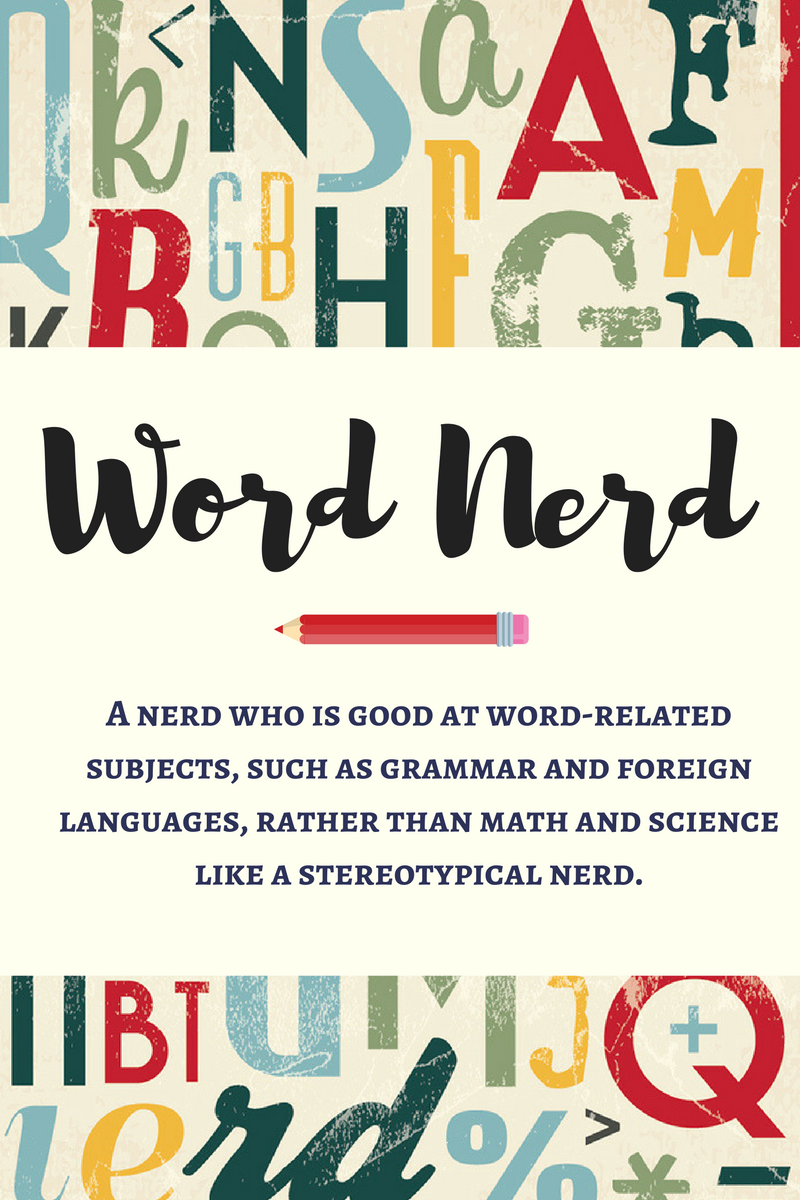 Word Nerd is a nerd who is good at word-related subjects, like grammar and foreign languages