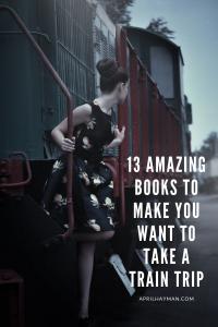 AprilHayman.com | 13 Amazing Books To Make You Want To Take A Train Trip